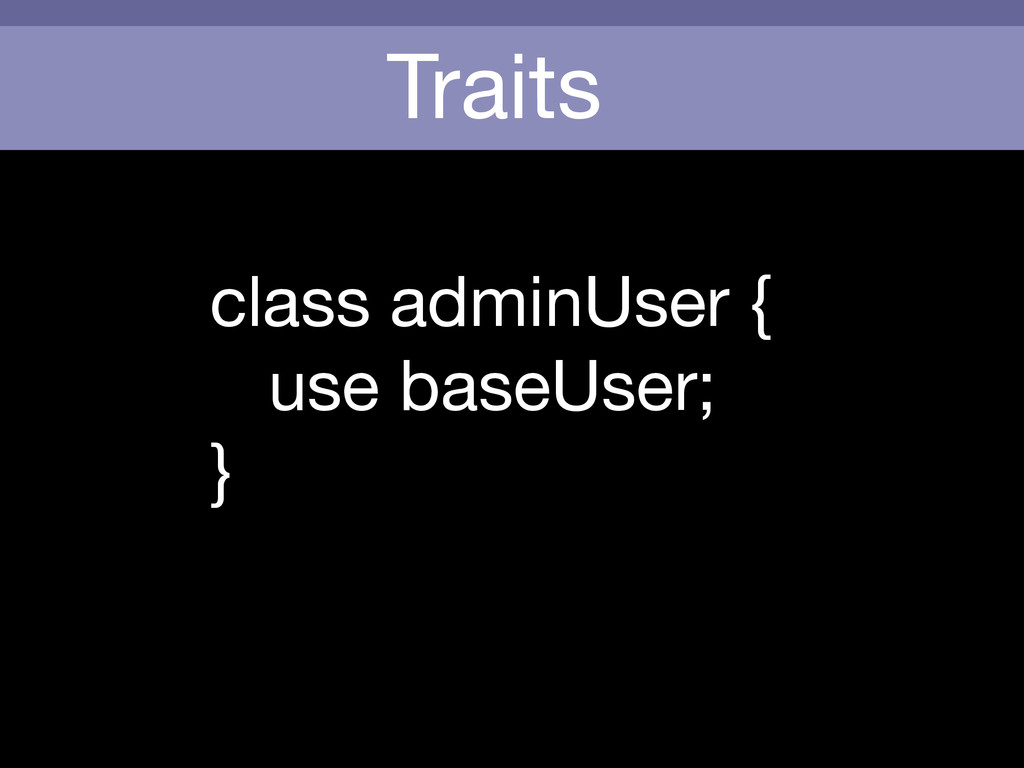 Traits class adminUser {  use baseUser;  }