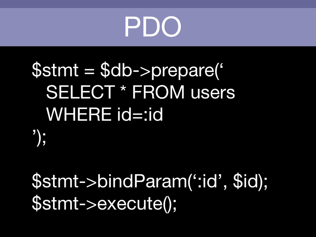PDO $stmt = $db->prepare('  SELECT * FROM users...