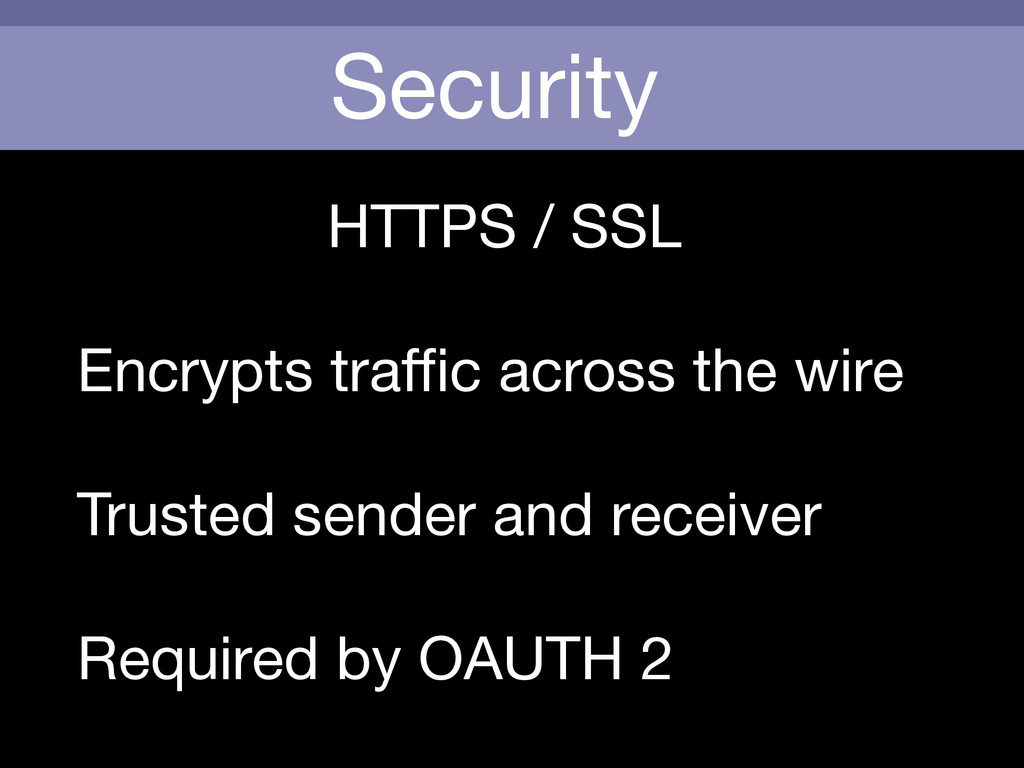 Security HTTPS / SSL  Encrypts traffic across the...