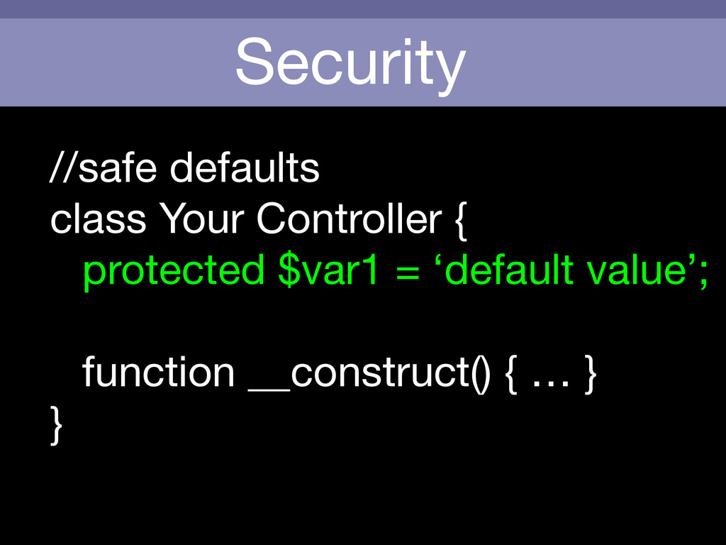 Security //safe defaults  class Your Controller...