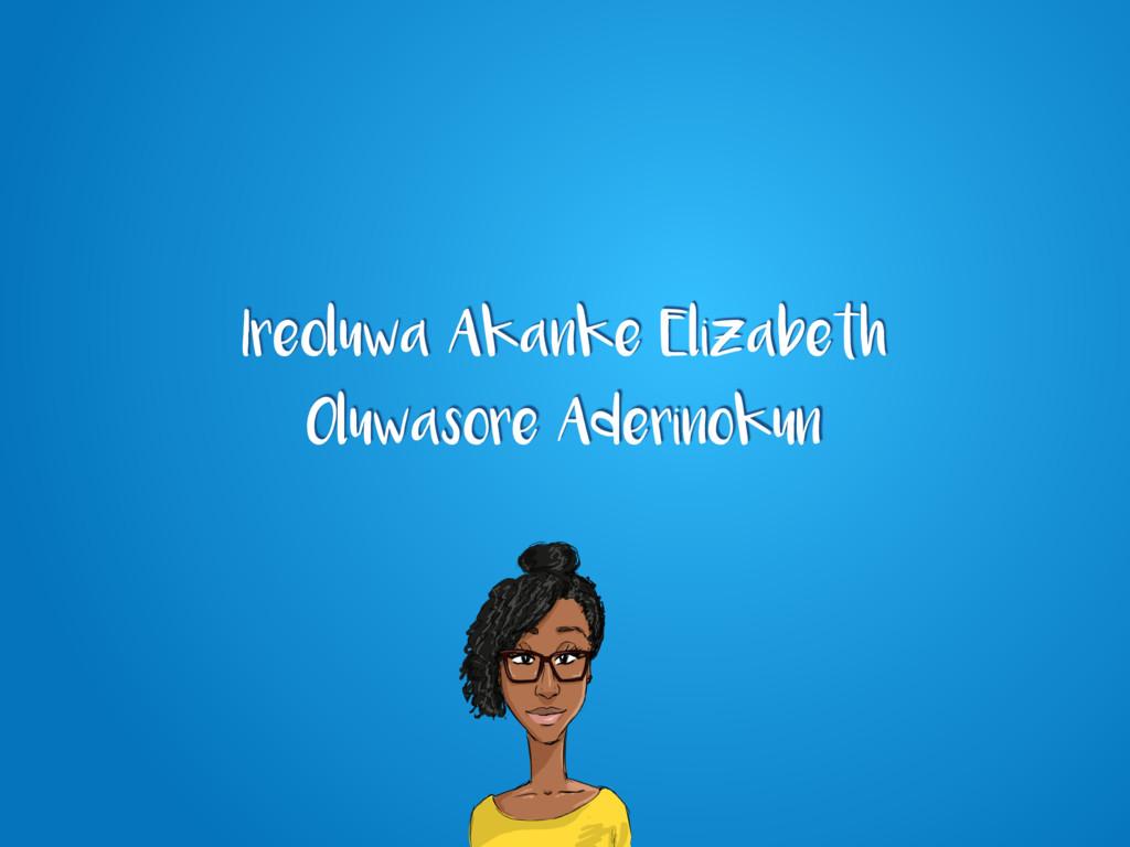 Ireoluwa Akanke Elizabeth Oluwasore Aderinokun