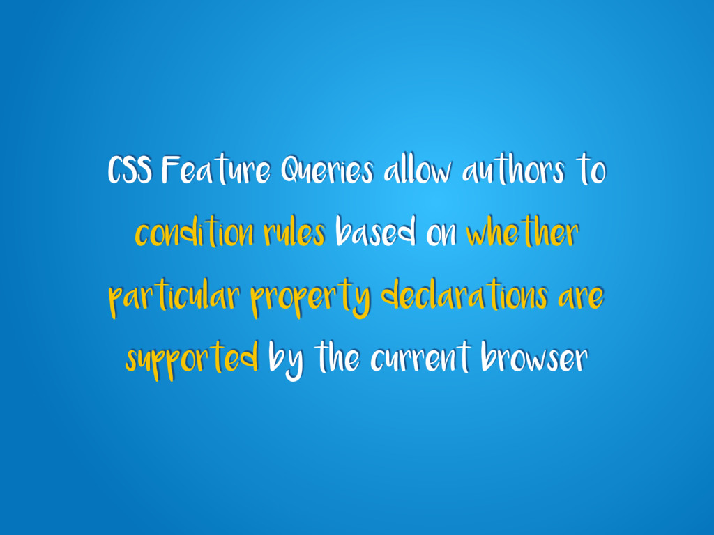 CSS Feature Queries allow authors to condition ...