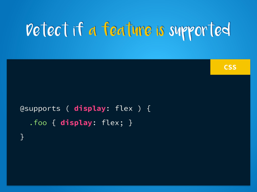 CSS @supports ( display: flex ) { .foo { displa...