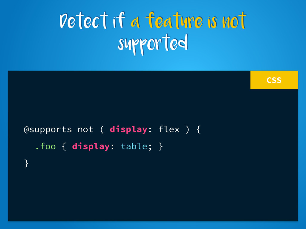 CSS @supports not ( display: flex ) { .foo { di...