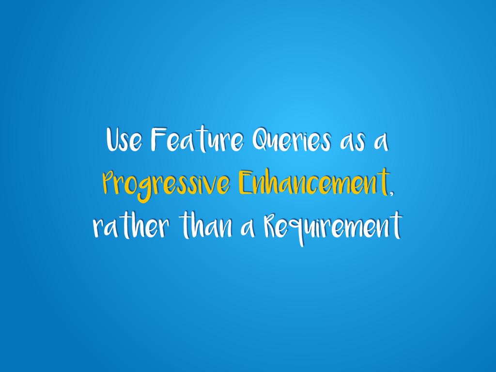 Use Feature Queries as a Progressive Enhancemen...
