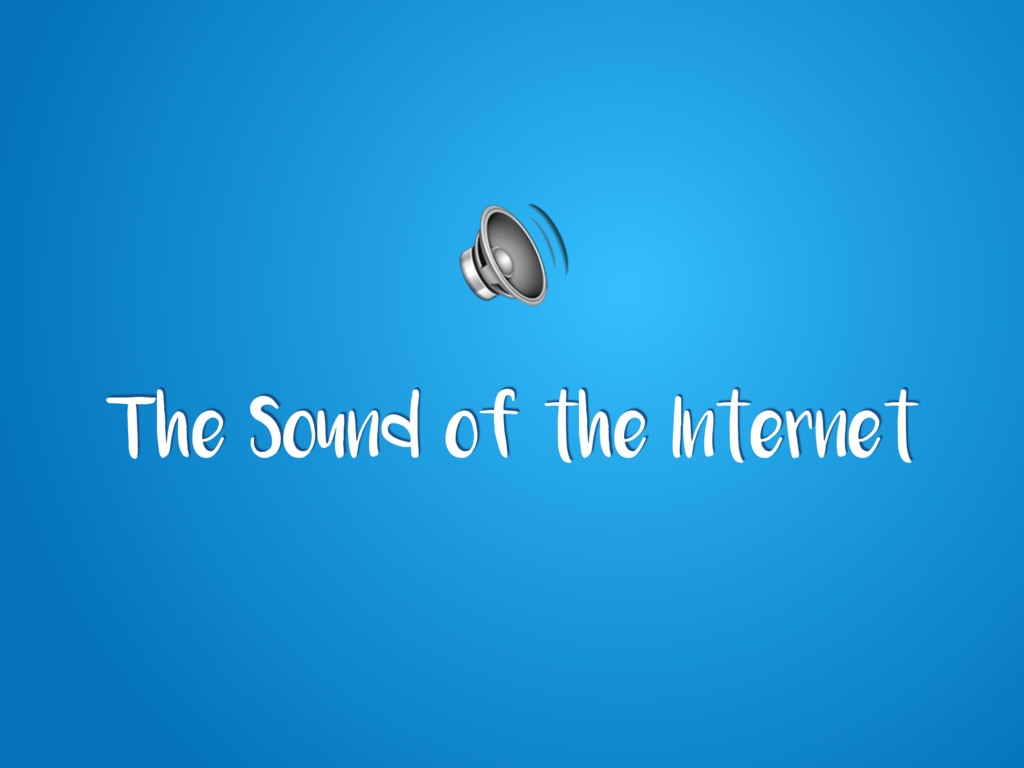 The Sound of the Internet