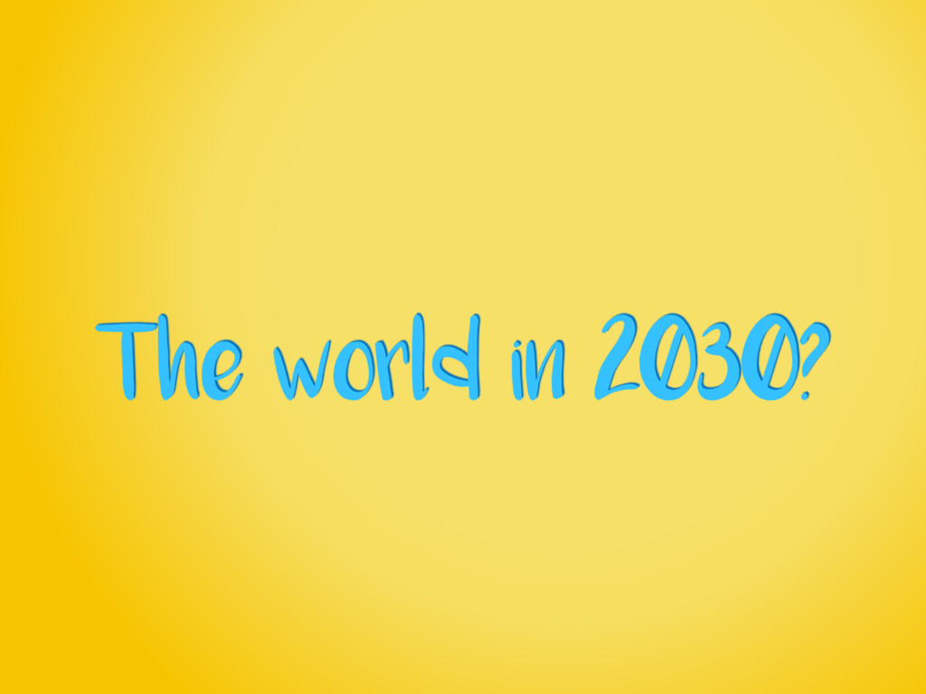 The world in 2030?