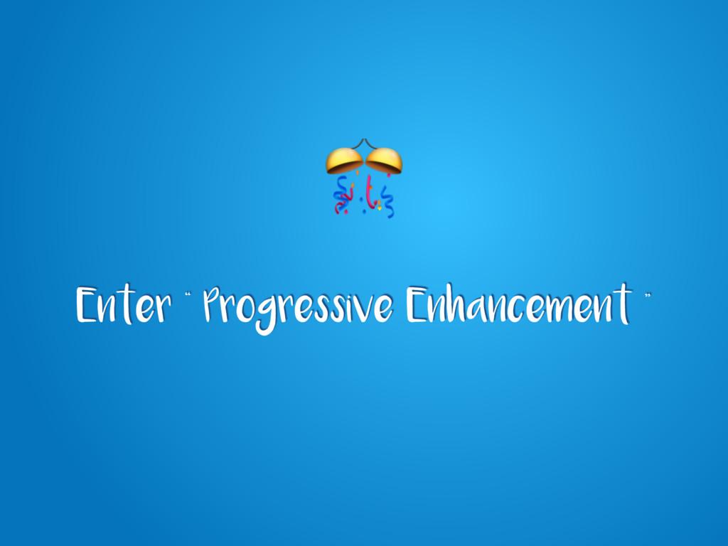 "Enter "" Progressive Enhancement """
