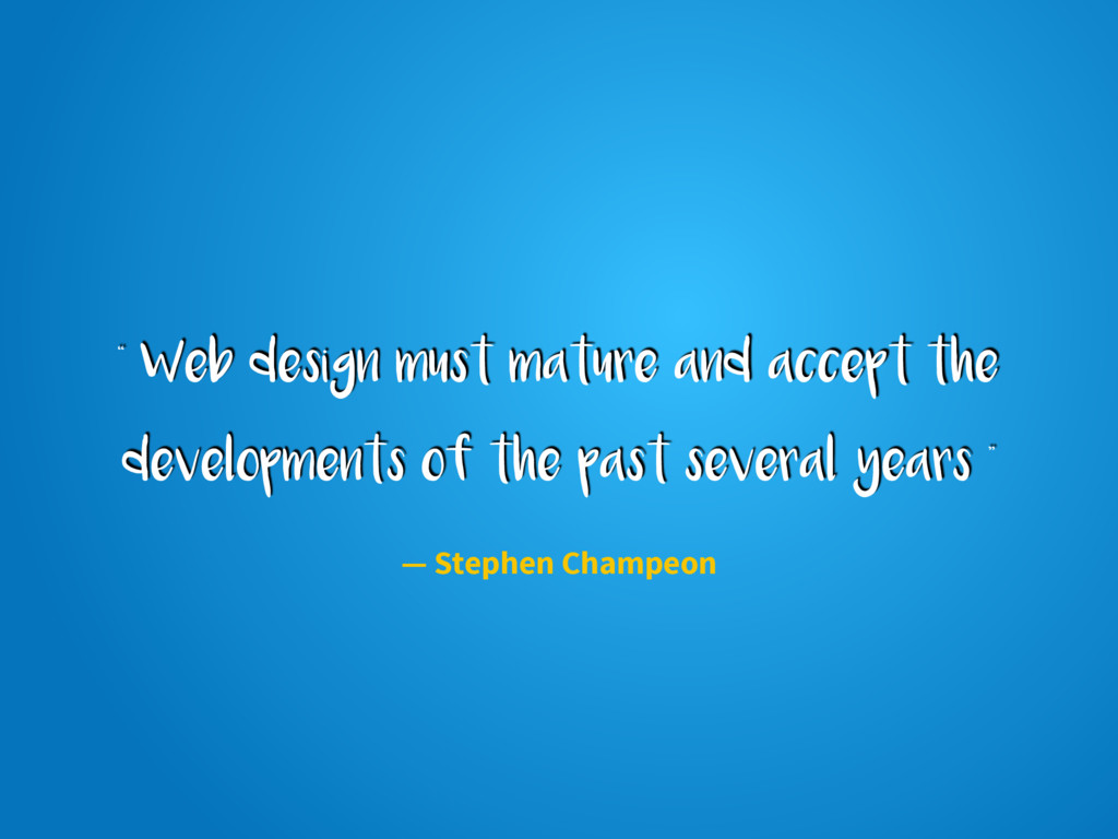 """"""" Web design must mature and accept the develop..."""