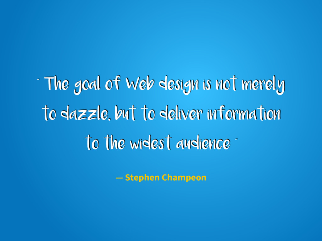 """"""" The goal of Web design is not merely to dazzl..."""