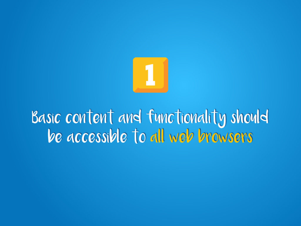 Basic content and functionality should be acces...