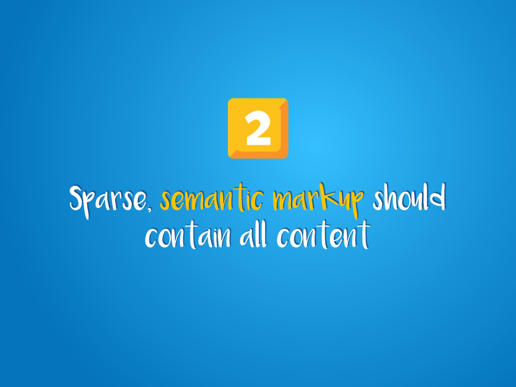 Sparse, semantic markup should contain all cont...