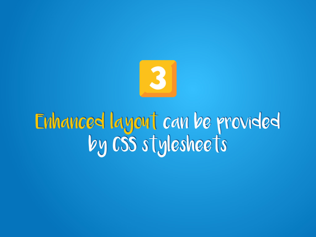 Enhanced layout can be provided by CSS styleshe...