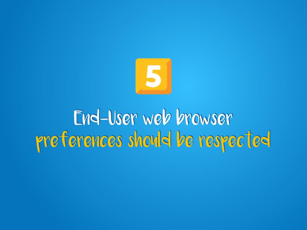 End-User web browser preferences should be resp...