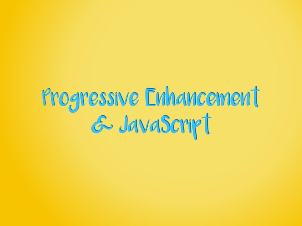 Progressive Enhancement & JavaScript