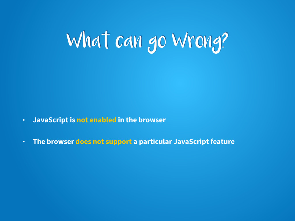 What can go Wrong? • JavaScript is not enabled ...