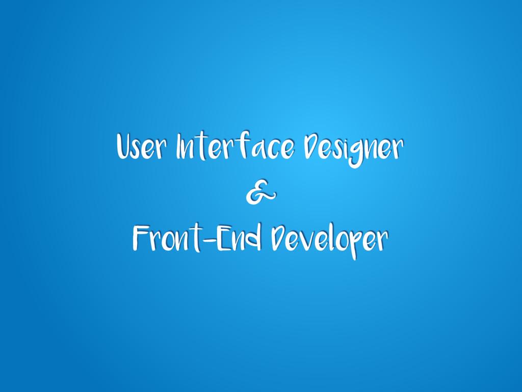 User Interface Designer & Front-End Developer