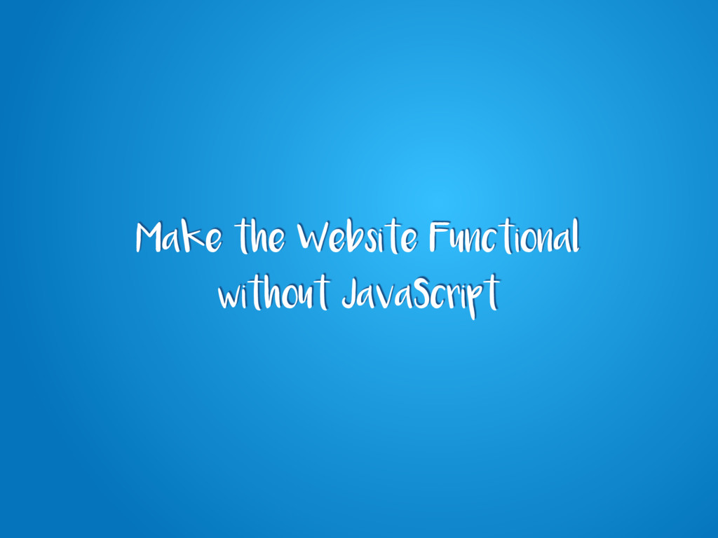 Make the Website Functional without JavaScript