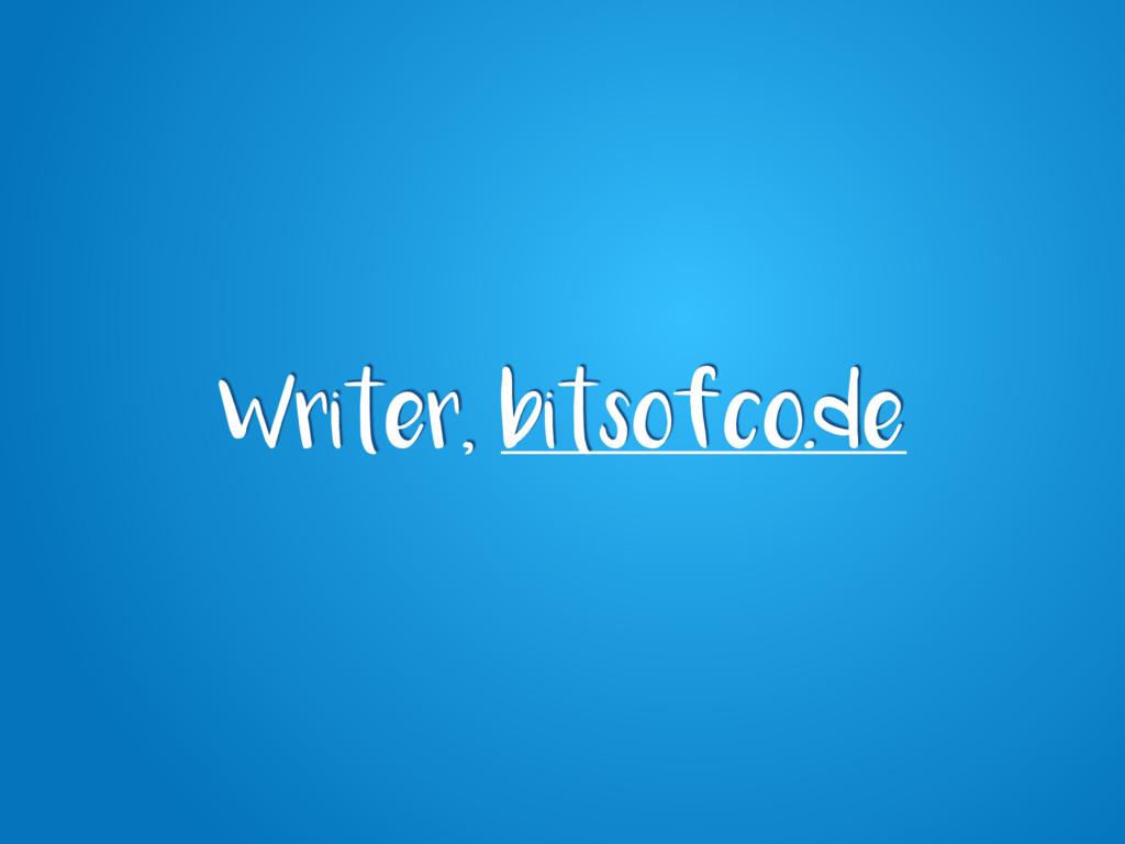 Writer, bitsofco.de