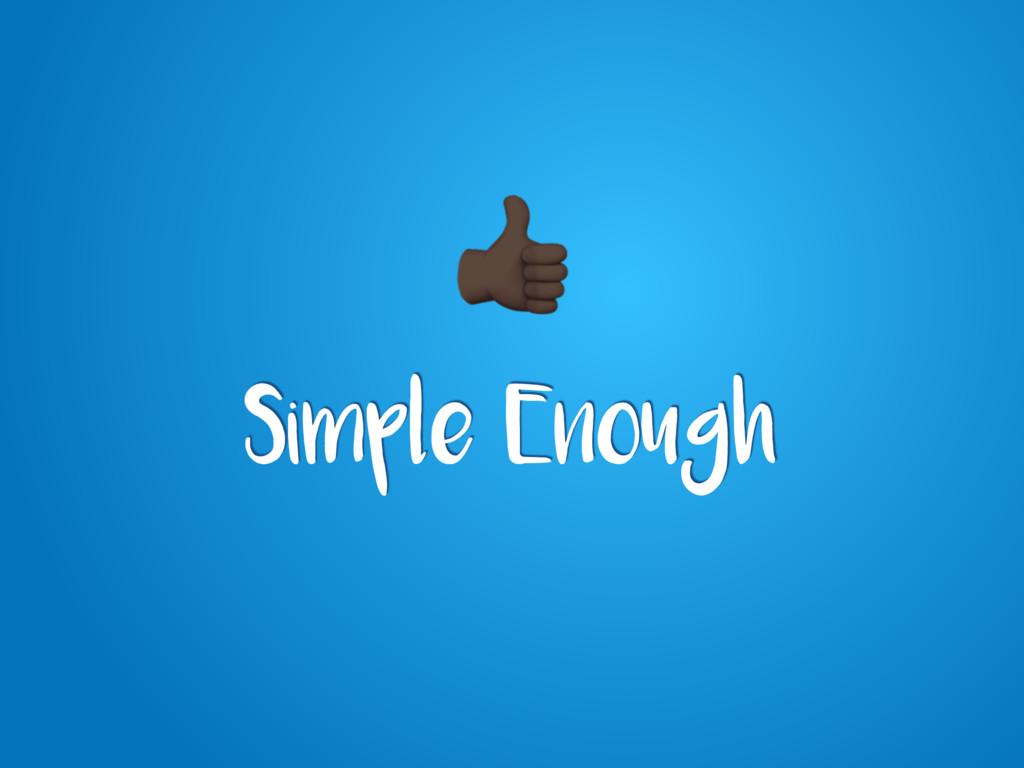 Simple Enough