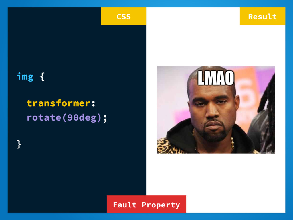 Result img { transformer: rotate(90deg); } CSS ...
