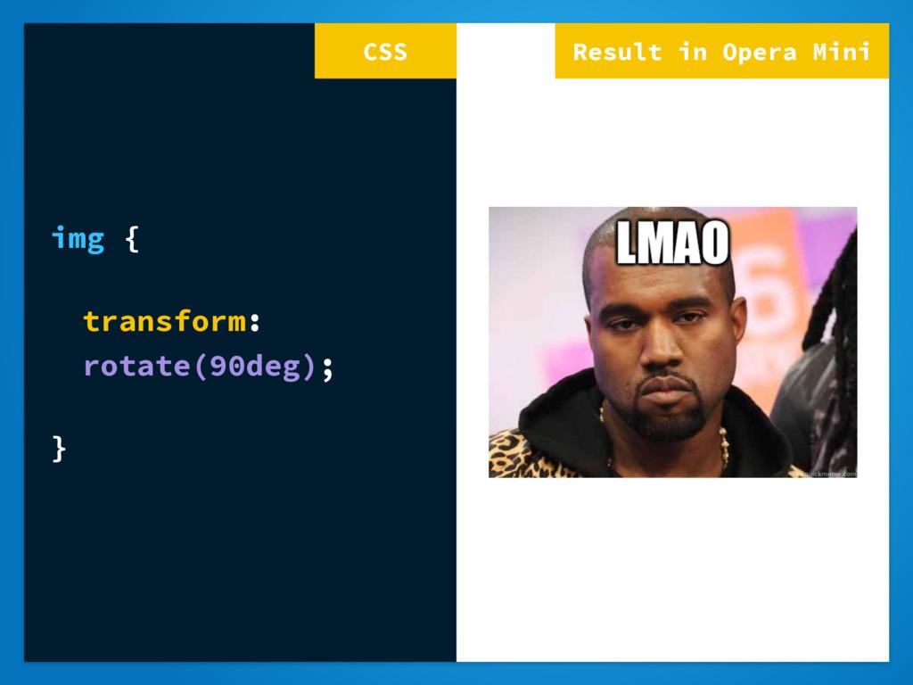 Result in Opera Mini img { transform: rotate(90...