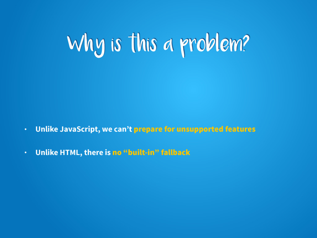 Why is this a problem? • Unlike JavaScript, we ...