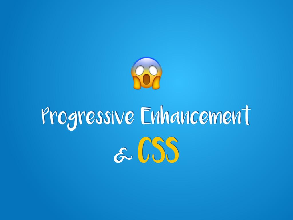 Progressive Enhancement & CSS
