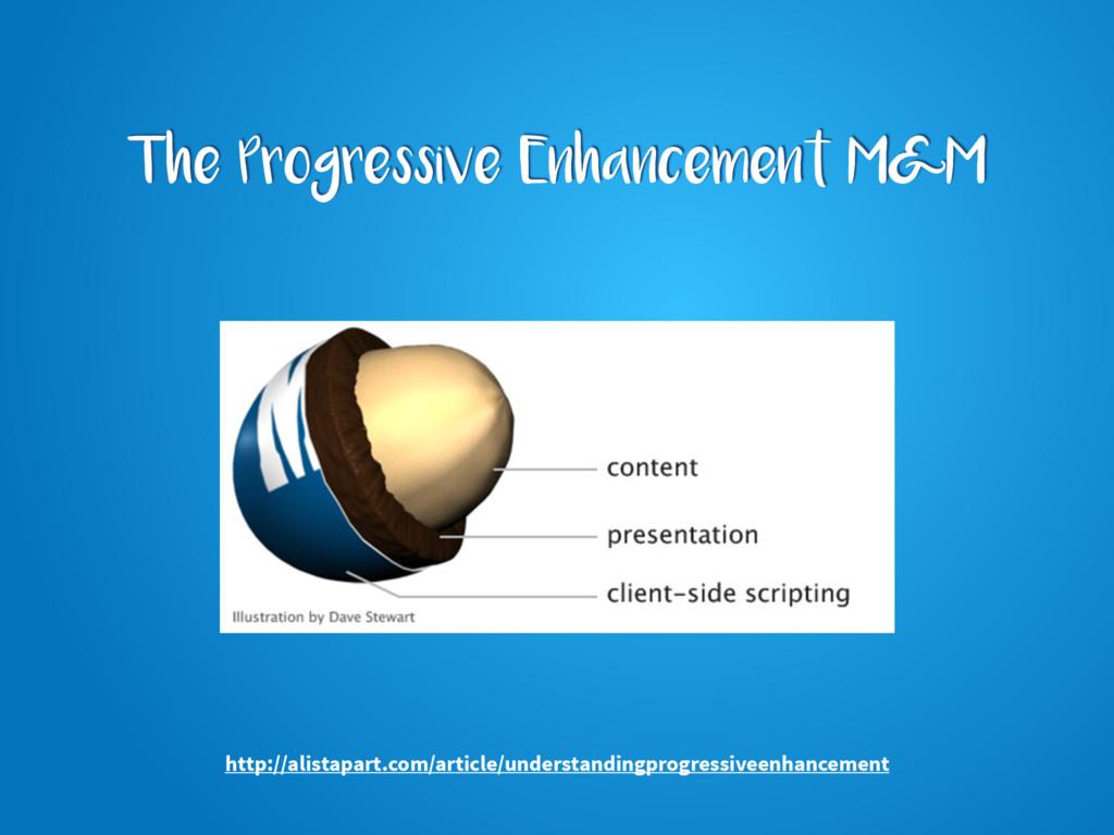 The Progressive Enhancement M&M http://alistapa...