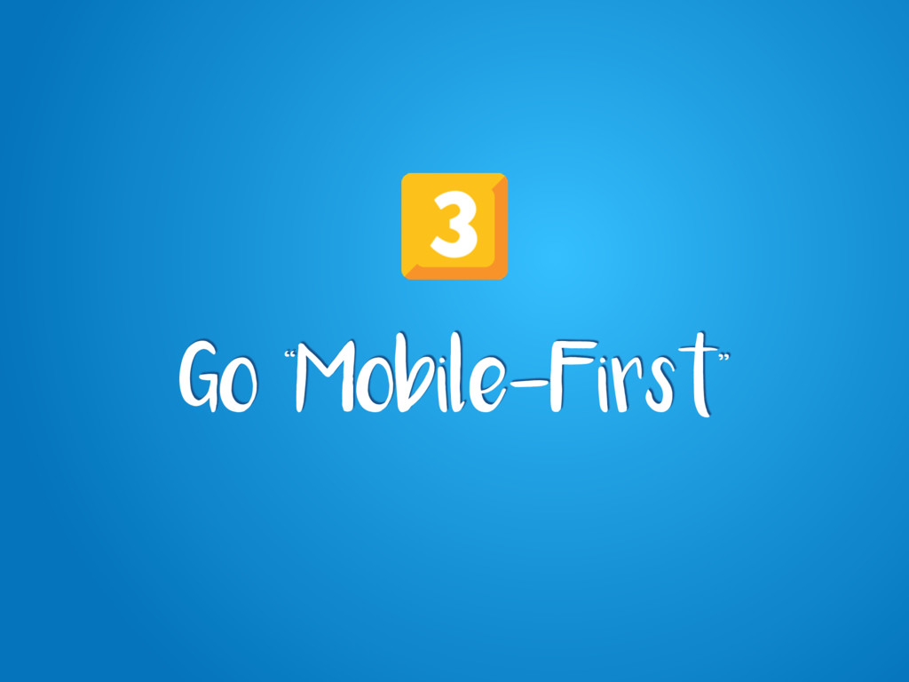 """Go """"Mobile-First"""""""