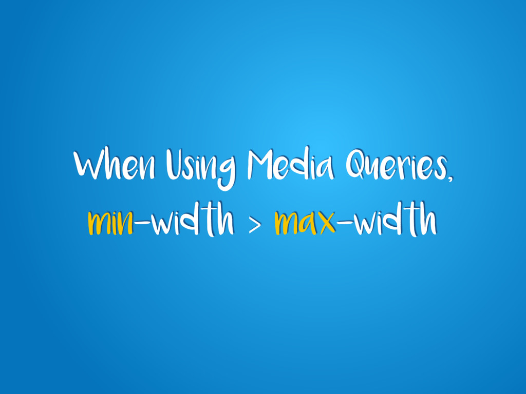 When Using Media Queries, min-width > max-width