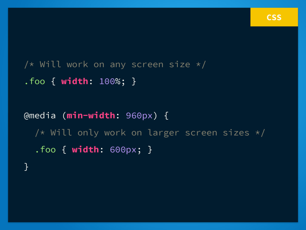 CSS /* Will work on any screen size */ .foo { w...