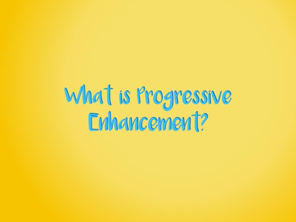 What is Progressive Enhancement?