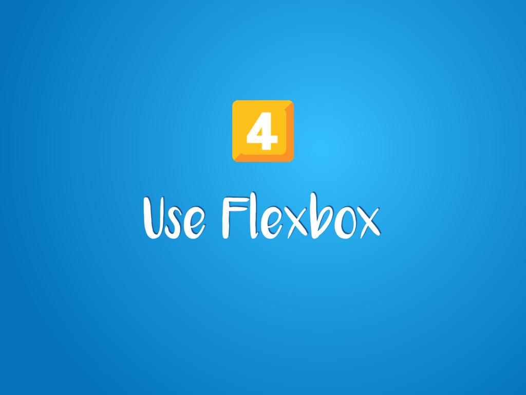 Use Flexbox