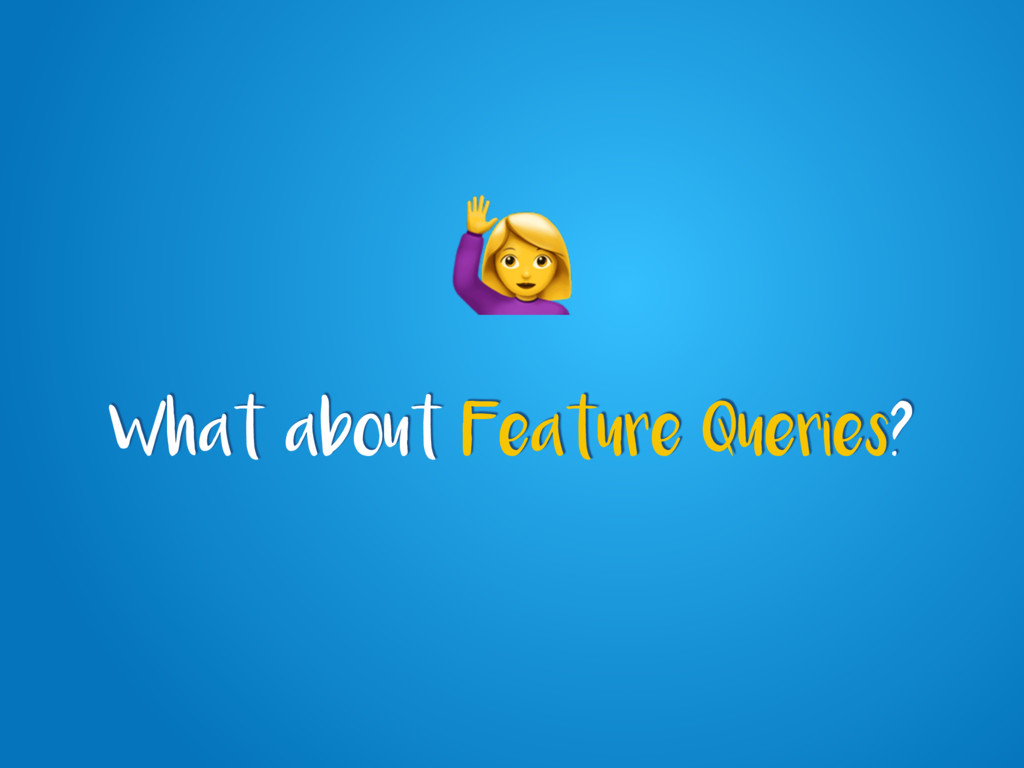 What about Feature Queries?