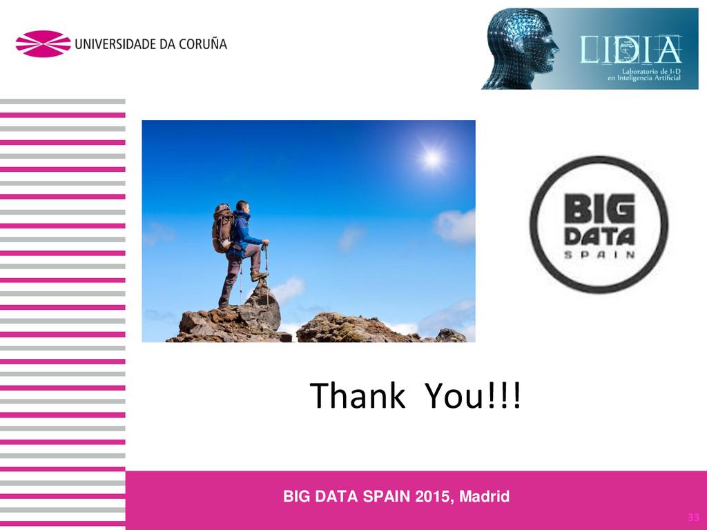 Thank You!!! 33 BIG DATA SPAIN 2015, Madrid