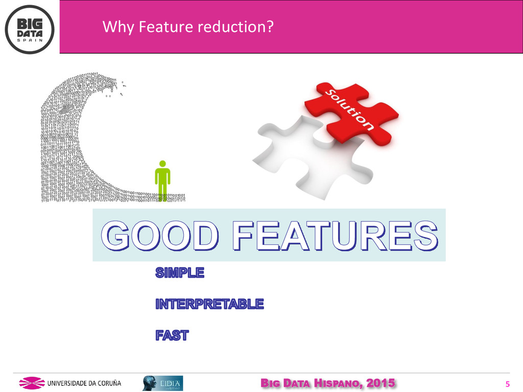 BIG DATA HISPANO, 2015 5 Why Feature reduction?