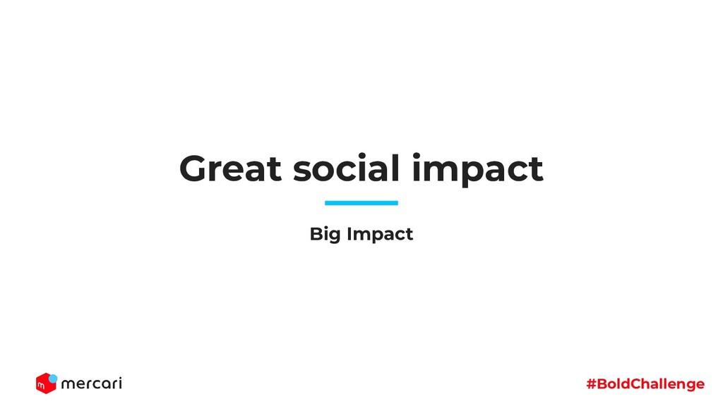 #BoldChallenge Great social impact Big Impact