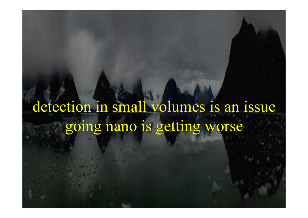 detection in small volumes is an issue detectio...