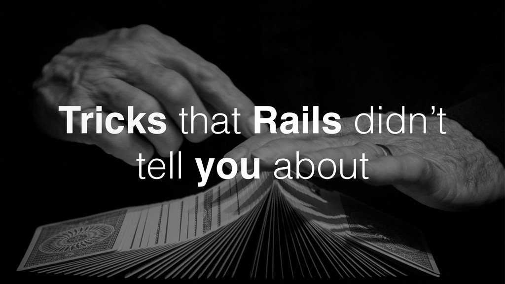 Tricks that Rails didn't tell you about