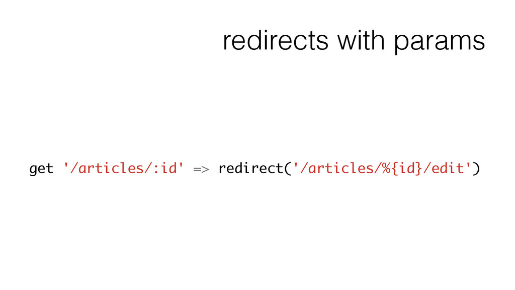 redirects with params get '/articles/:id' => re...