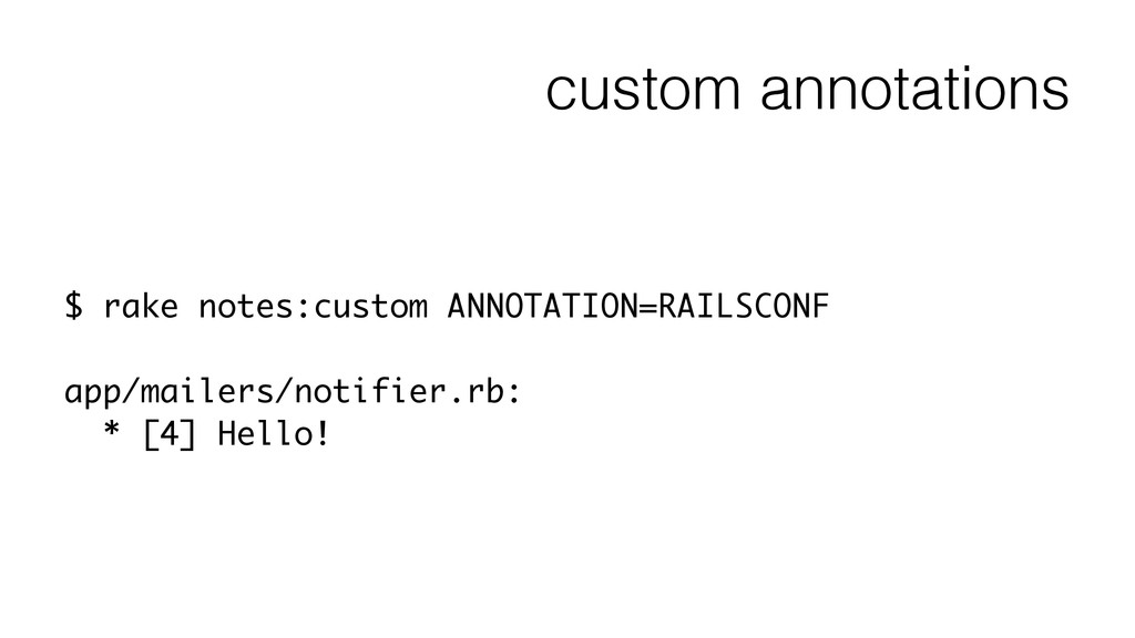 custom annotations $ rake notes:custom ANNOTATI...