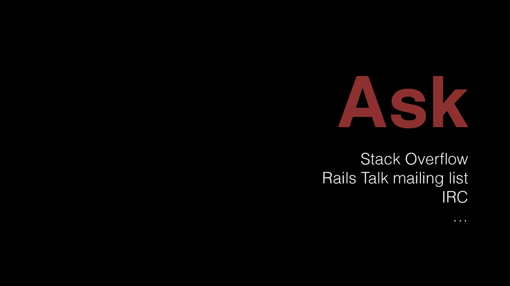 Ask Stack Overflow Rails Talk mailing list IRC …
