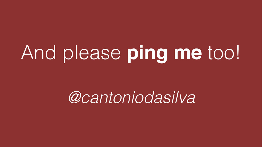 And please ping me too! ! @cantoniodasilva