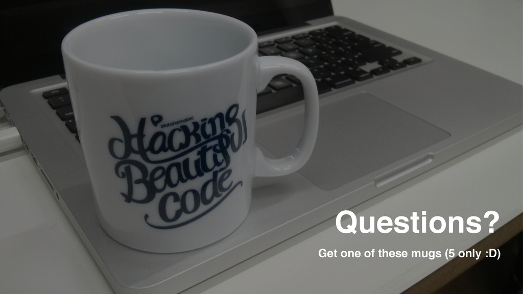 Questions? Get one of these mugs (5 only :D)
