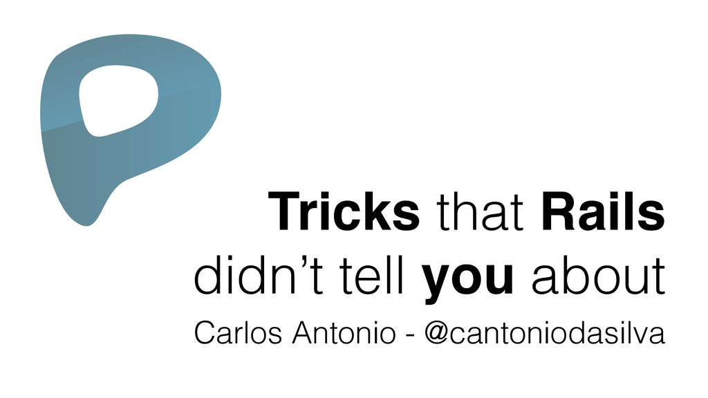 Tricks that Rails! didn't tell you about Carlos...