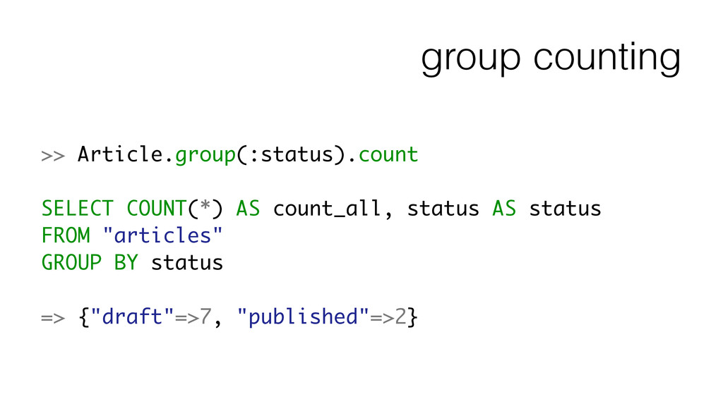 group counting >> Article.group(:status).count ...