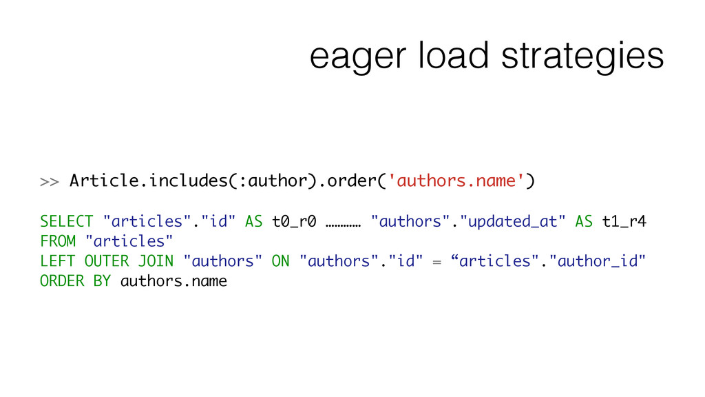 eager load strategies >> Article.includes(:auth...