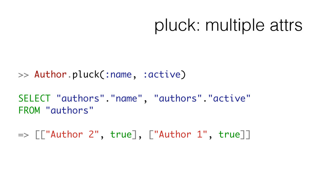 pluck: multiple attrs >> Author.pluck(:name, :a...