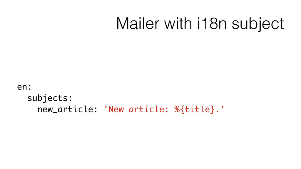 Mailer with i18n subject en: subjects: new_arti...
